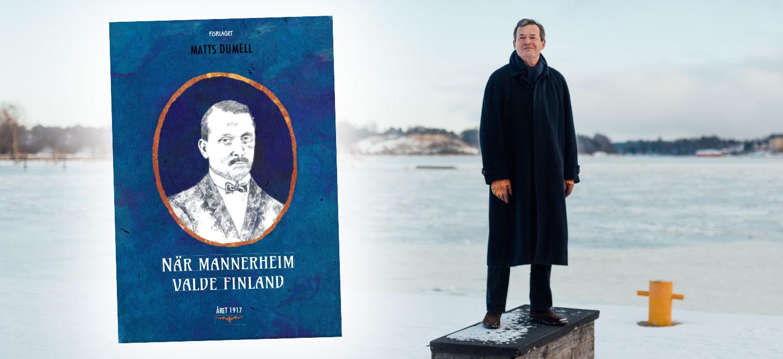När Mannerheim valde Finland av Matts Dumell - Förlaget