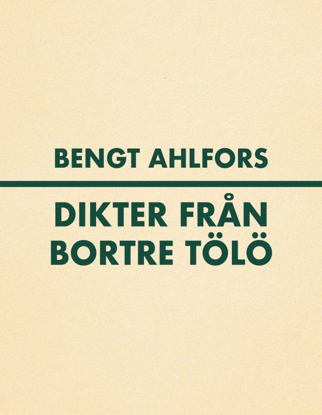 Bengt Ahlfors: Dikter från Bortre Tölö