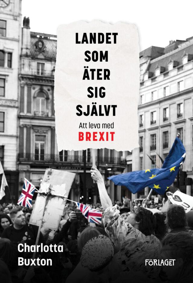 Charlotta Buxton: Landet som äter sig självt – Att leva med Brexit