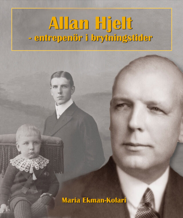 Maria Ekman-Kolari: Allan Hjelt – Entreprenör i brytningstider