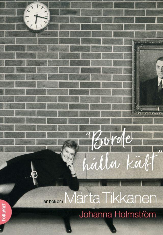 """Johanna Holmström: """"Borde hålla käft"""" En bok om Märta Tikkanen"""