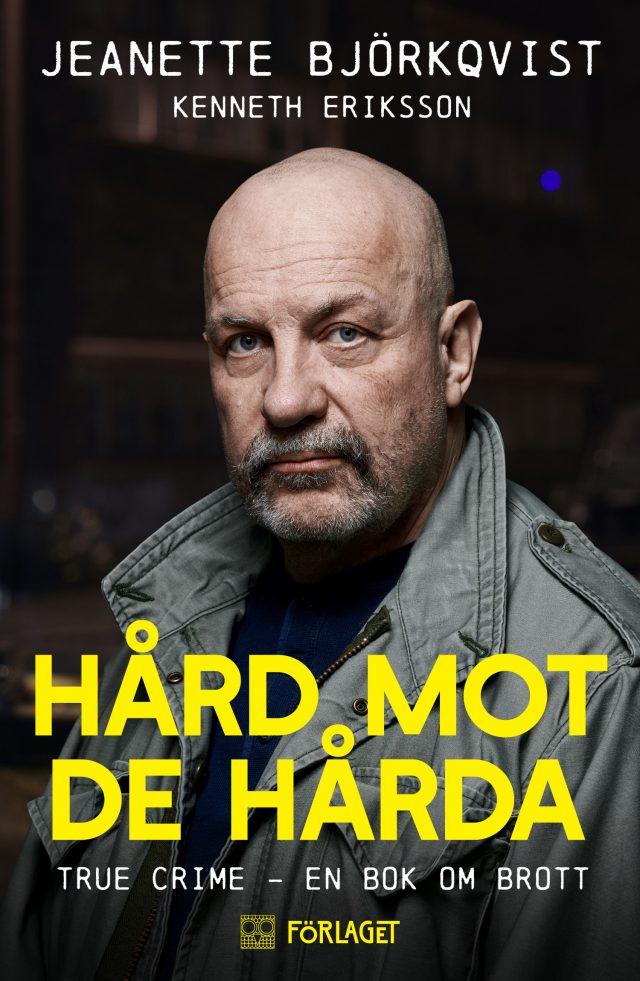 Jeanette Björkqvist, Kenneth Eriksson: Hård mot de hårda. True crime – en bok om brott