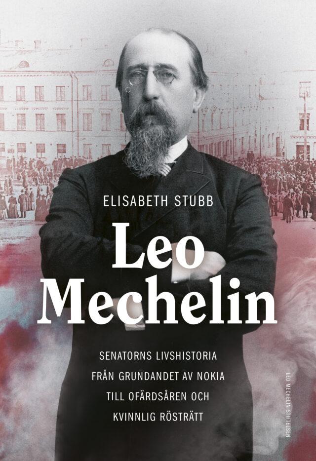 Elisabeth Stubb: Leo Mechelin – Senatorns livshistoria från grundandet av Nokia till ofärdsåren och kvinnlig rösträtt