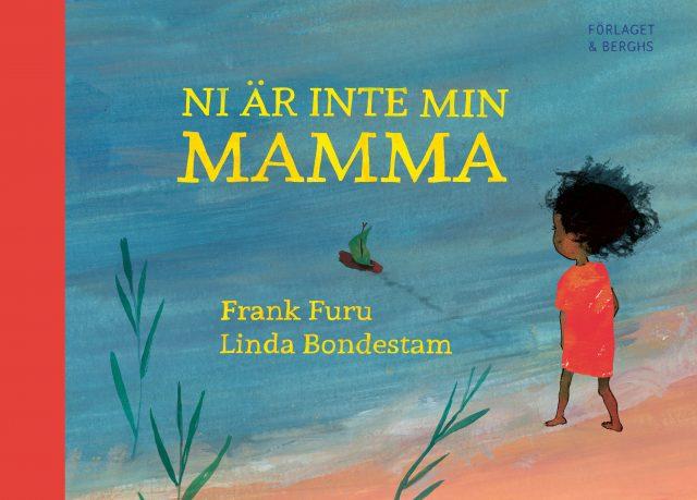 Frank Furu, Linda Bondestam: Ni är inte min mamma