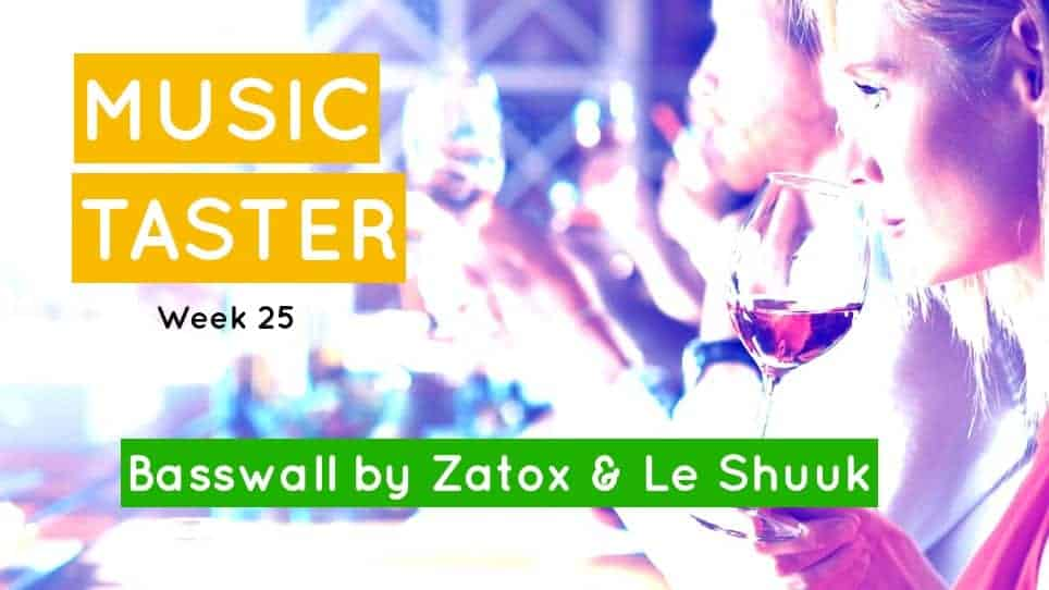 Music taster week 25 2018: Basswall by Zatox & Le Shuuk (RawStyle)