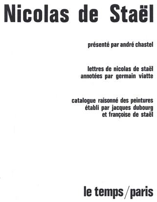 Staël Nicolas de, Catalogue Raisonné. André Chastel. Nicolas de Staël, catalogue raisonné des peintures