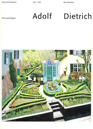 Dietrich Adolf, Catalogue Raisonné. Heinrich Ammann, Christoph Vögele. Adolf Dietrich, Oeuvrekatalog der Ölbilder und Aquarelle