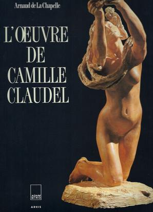 Claudel Camille, Catalogue Raisonné. Reine-Marie Paris, Arnaud de La Chapelle. L'oeuvre de Camille Claudel, Catalogue Raisonné