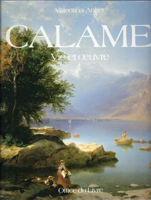 Calame Alexandre, Catalogue Raisonné. Valentina Anker. Calame, Vie et oeuvre, Catalogue Raisonné de l'oeuvre peint