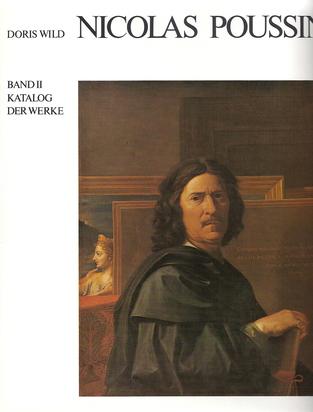 Poussin Nicolas, 2 Catalogues Raisonnés: Doris Wild. Nicolas Poussin, Leben, Werk, Exkurse; Katalog der Werke, Volume I and II
