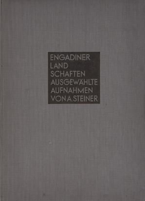 Steiner Albert, Book. Albert Steiner. Engadiner Landschaften, Ausgewählte Aufnahmen von A. Steiner