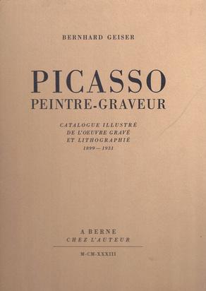 Picasso Pablo, Catalogue Raisonné. Bernhard Geiser. Peintre-Graveur, Catalogue illustré de l'oeuvre gravé et lithographié 1899 - 1931