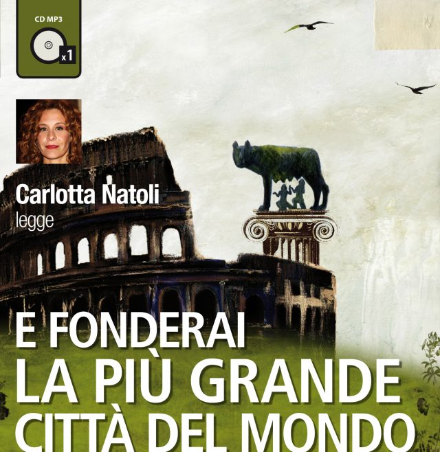 E fonderai la più grande città del mondo letto da Carlotta Natoli