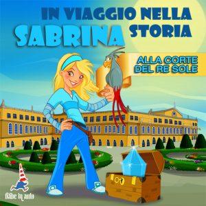 Sabrina in viaggio nella storia. Alla corte del Re Sole.