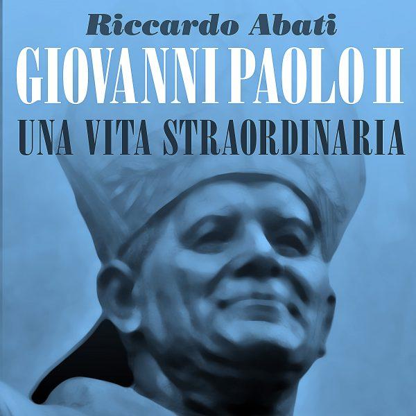 Giovanni Paolo II, una vita straordinaria