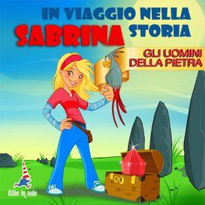 Sabrina in viaggio nella storia. Gli uomini della pietra.