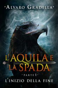 L'Aquila e la Spada. Parte 1 - L'Inizio della Fine