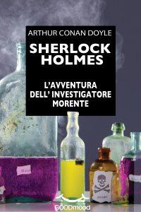 Sherlock Holmes. L'avventura dell'investigatore morente