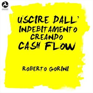 Uscire dall'indebitamento creando cash flow