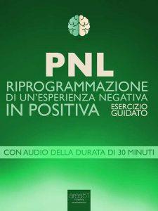 PNL. Riprogrammazione di un'esperienza negativa in positiva