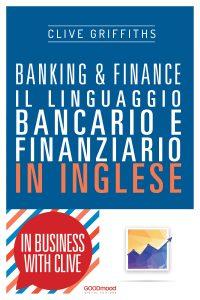 Banking & Finance. Il linguaggio bancario e finanziario in inglese