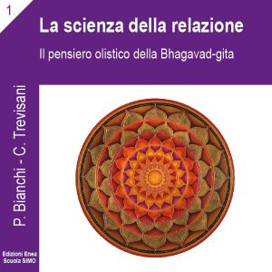 La scienza della relazione 1. Il pensiero olistico della Bhagavad-gita.