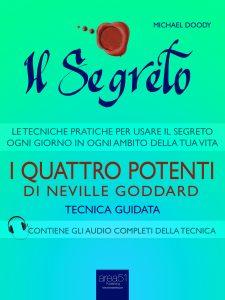 Il Segreto. I Quattro Potenti di Neville Goddard