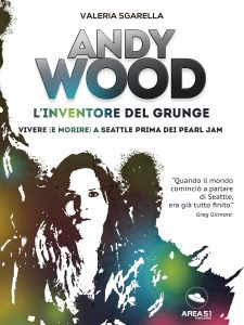 Andy Wood. L'inventore del grunge