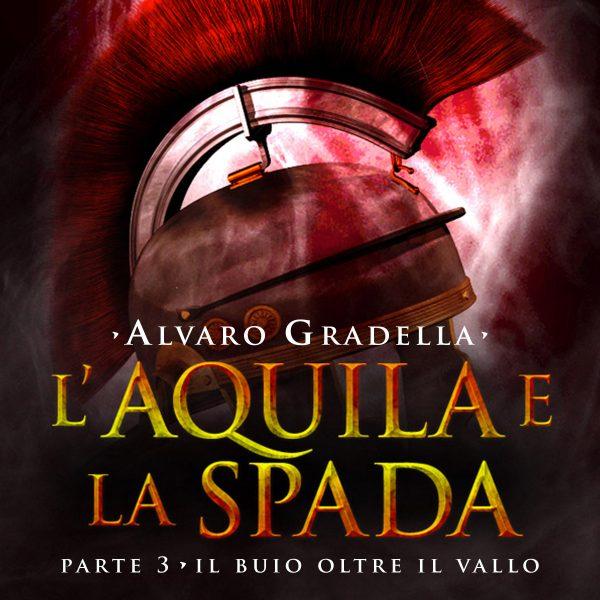 L'Aquila e la Spada. Parte 3 - Il buio oltre il Vallo