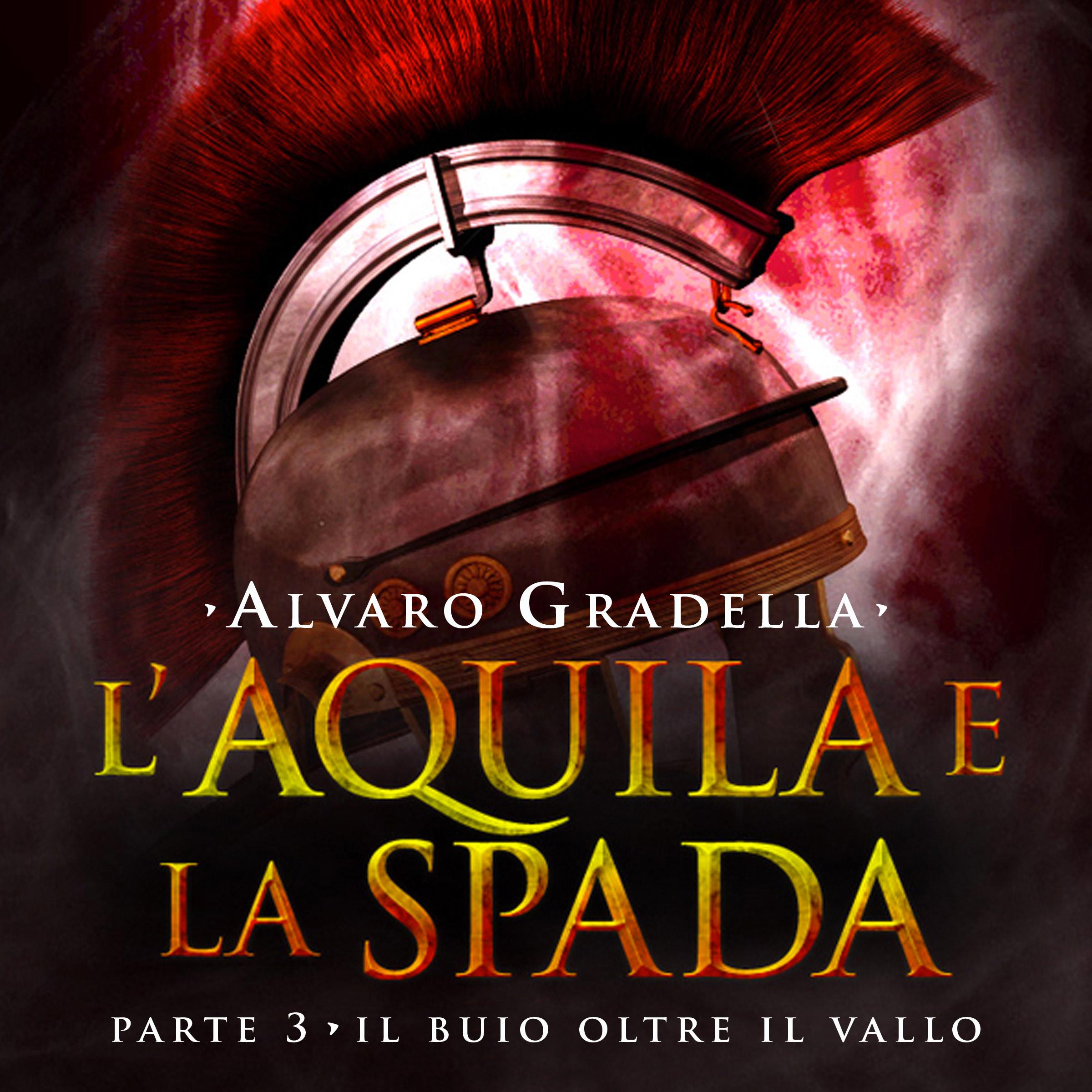 L'Aquila e la Spada. Parte 3 - Il buio oltre il Vallo-0