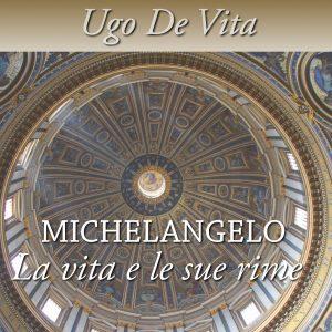 Michelangelo. La vita e le sue rime.