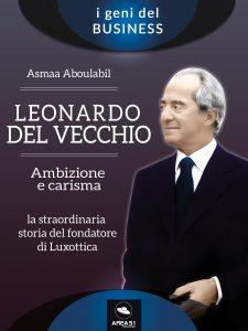 Leonardo Del Vecchio. Ambizione e carisma