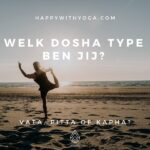Welk Dosha type ben jij? Vata, Pitta of Kapha?