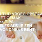 Altijd vroeg opstaan met gemak – 11 tips – Zelfs als je een avondmens bent