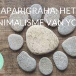 Aparigraha: Het minimalisme van yoga