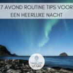 7 avond routine tips voor een heerlijke nacht