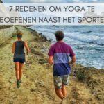 7 redenen om Yoga te beoefenen naast het sporten