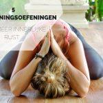 5 ontspanningsoefeningen bij innerlijke onrust