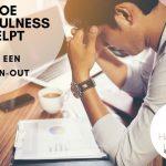Hoe Mindfulness helpt bij een burn-out