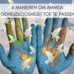 4 manieren om Ahimsa (geweldloosheid) toe te passen