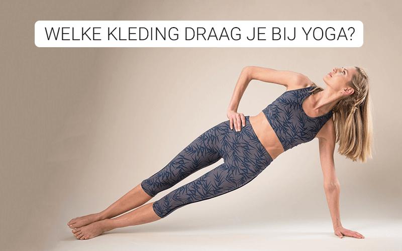 welke kleding draag je bij yoga