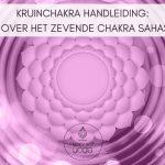 Kruinchakra handleiding – Alles over het zevende chakra Sahasrara