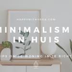Minimalisme in huis – 3 tips om je woning in te richten