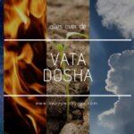 Vata dosha handleiding – een compleet overzicht