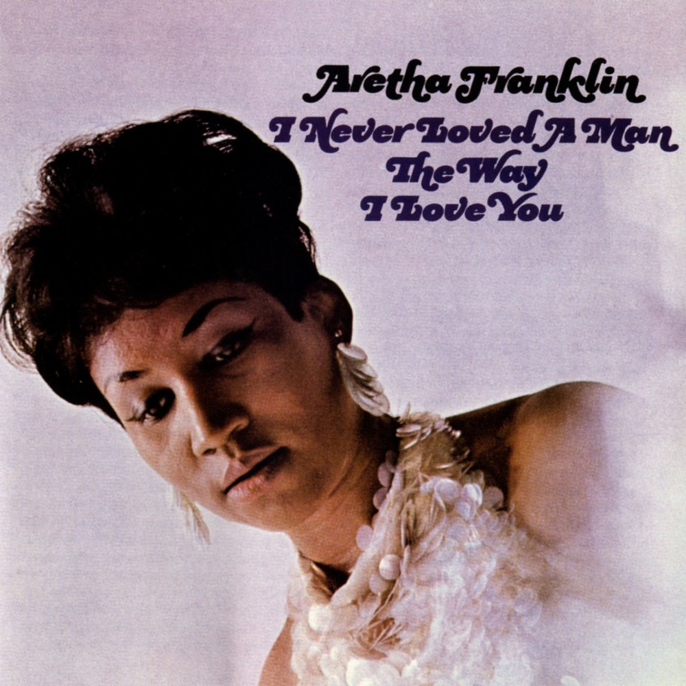 Aretha Franklin  - альбом I Never Loved a Man the Way I Love You (1967 год)