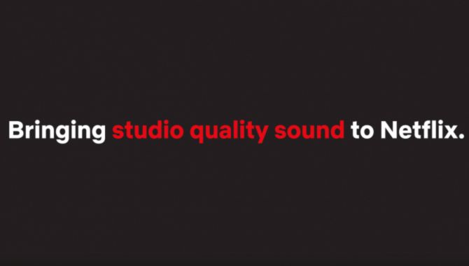 Lyden i Netflix er netop blevet bedre