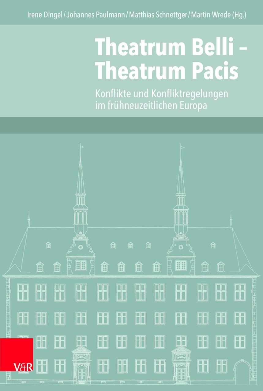 Bildergebnis für Theatrum Belli - Theatrum Pacis. Konflikte und Konfliktregelungen im frühneuzeitlichen Europa