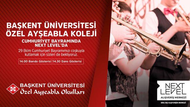 Başkent Üniversitesi Özel Ayşeabla Koleji Cumhuriyet Bayramında Next Level'da