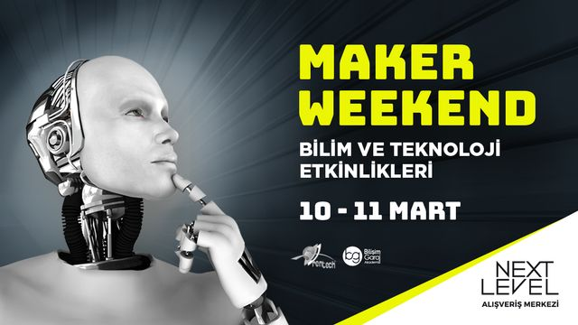 Maker Weekend Bilim ve Teknoloji Etkinlikleri