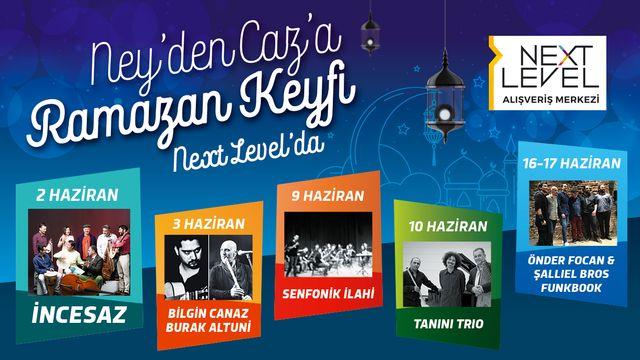 Ney'den Caz'a Ramazan Keyfi Next Level'da